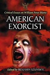 American Exorcist, Critical Essays on William Peter Blatty, edited by Benjamin Szumskyj