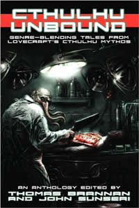 Cthulhu Unbound, edited by John Sunseri and Thom Brannan